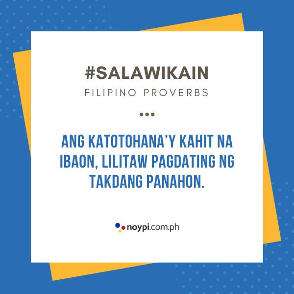 """Picture of """"Ang katotohana'y kahit na ibaon, lilitaw pagdating ng takdang panahon."""""""