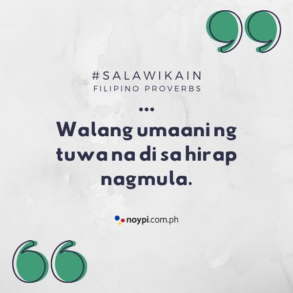 """Picture of """"Walang umaani ng tuwa na di sa hirap nagmula."""""""
