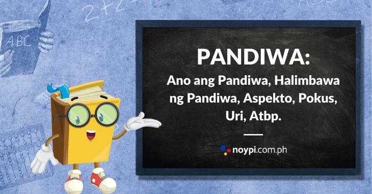PANDIWA: Halimbawa ng Pandiwa, Aspekto ng Pandiwa, Pokus, Uri, Atbp.