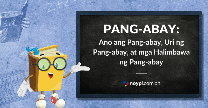 PANG-ABAY: Halimbawa ng Pang-abay, Uri ng Pang-abay, Atbp.